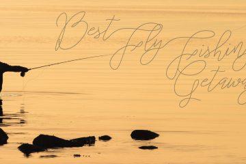 Best Fly Fishing Getaways